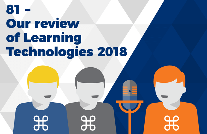 Podcast 81 - Our review of Learning Technologies 2018