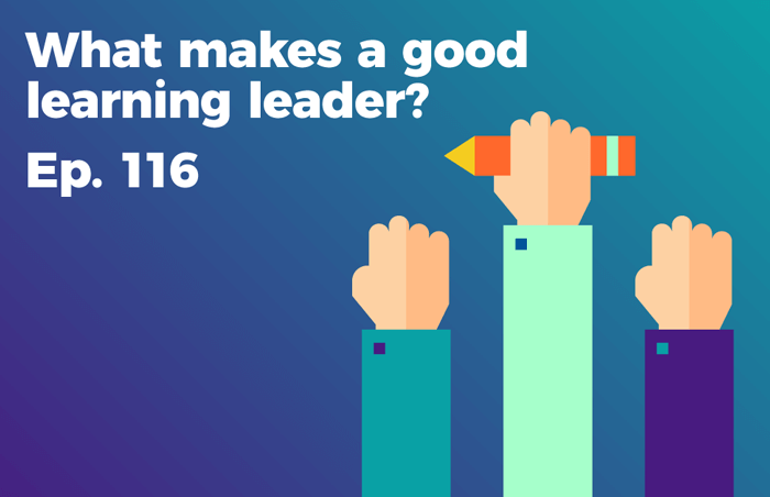 Podcast 116 - What makes a good learning leader?
