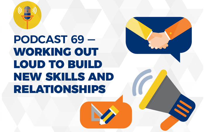 Podcast 69 - Working Out Loud to build new skills and relationships