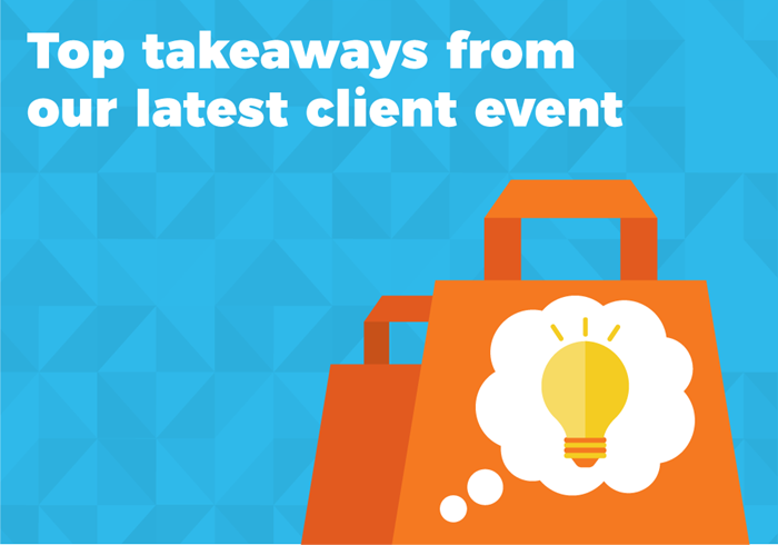 Top takeaways from our latest client event