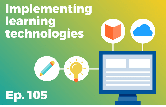 Podcast 105 - Implementing learning technologies