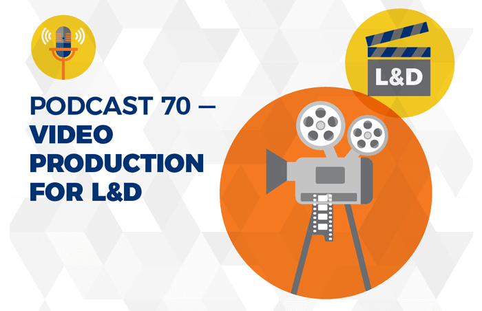 Podcast 70 - Video production for L&D