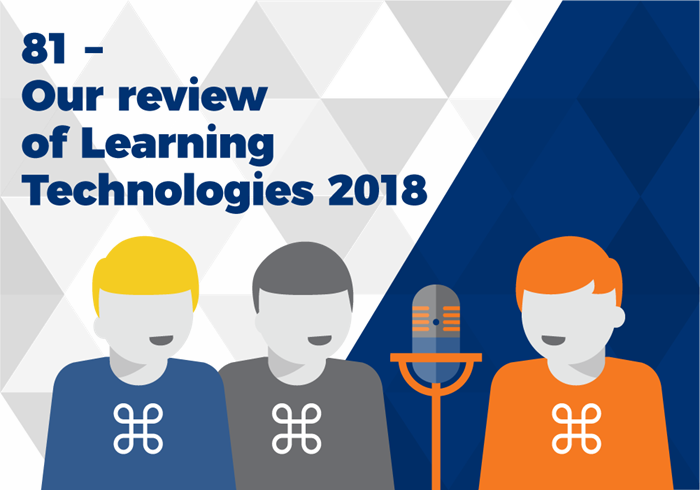 Podcast 81 — Our review of Learning Technologies 2018