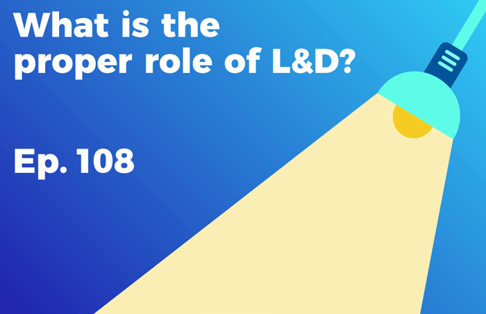 Podcast 108 -What is the proper role of L&D?