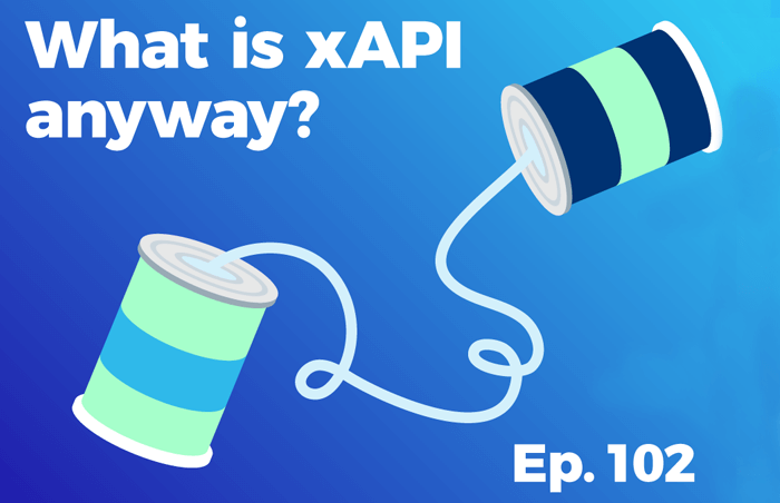 Podcast 102 - What is xAPI anyway?